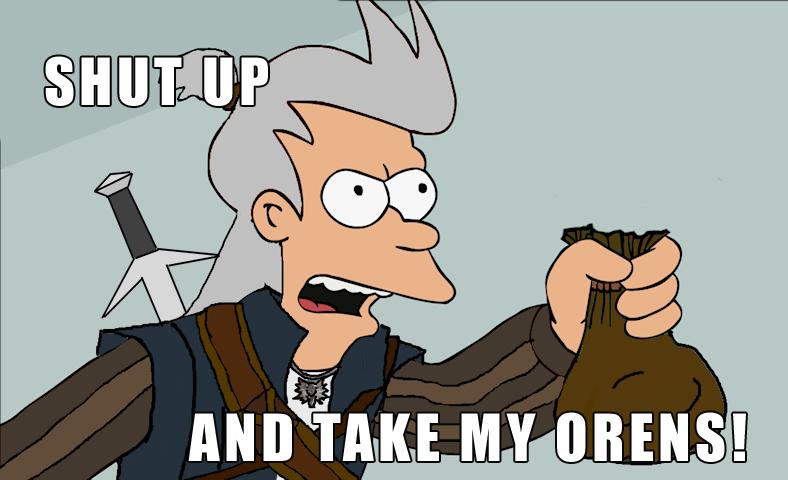 Shut up and take my orens
