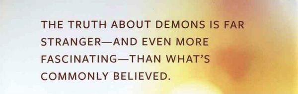 """""""The truth about demons is far stranger and even more fascinating than what's commonly believed."""""""